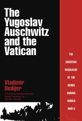 The Yugoslav Auschwitz and the Vatican - Dedijer, Vladimir, and Kendall, Harvey (Translated by)