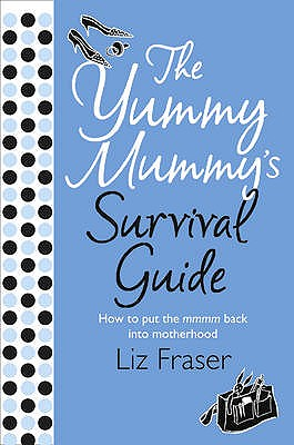 The Yummy Mummy's Survival Guide - Fraser, Liz