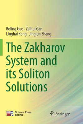 The Zakharov System and Its Soliton Solutions - Guo, Boling, and Gan, Zaihui, and Kong, Linghai