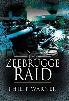 The Zeebrugge Raid - Warner, Philip