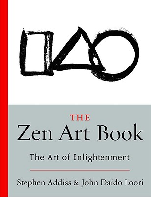 The Zen Art Book: The Art of Enlightenment - Addiss, Stephen, Professor, Ph.D., and Loori, John Daido