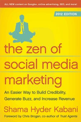 The Zen of Social Media Marketing: An Easier Way to Build Credibility, Generate Buzz, and Increase Revenue - Kabani, Shama Hyder, and Brogan, Chris (Foreword by)