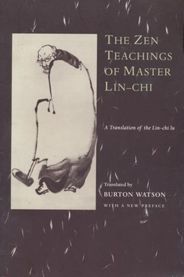 The Zen Teachings of Master Lin-Chi: A Translation of the Lin-Chi Lu - Watson, Burton, Professor (Translated by)