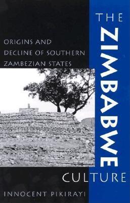 The Zimbabwe Culture: Origins and Decline of Southern Zambezian States - Pikirayi, Innocent