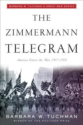 The Zimmermann Telegram: America Enters the War, 1917-1918; Barbara W. Tuchman's Great War Series - Tuchman, Barbara Wertheim