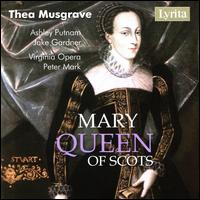 Thea Musgrave: Mary Queen of Scots - Ann Scholten (mezzo-soprano); Ashley Putnam (soprano); Barry Busse (tenor); Carlos Serrano (baritone);...