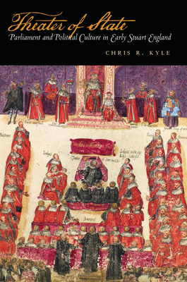 Theater of State: Parliament and Political Culture in Early Stuart England - Kyle, Chris R