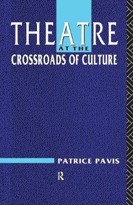 Theatre at the Crossroads of Culture - Pavis, Patrice, Professor