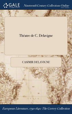 Theatre de C. Delavigne - Delavigne, Casimir