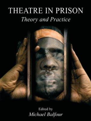 Theatre in Prison: Theory and Practice - Balfour, Michael (Editor)
