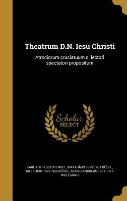 Theatrum D.N. Iesu Christi: Atrociorum Cruciatuum C. Lectori Spectatori Propositum - Stengel, Karl