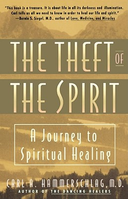 Theft of the Spirit: A Journey to Spiritual Healing - Hammerschlag, Carl