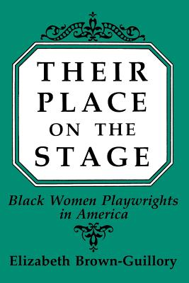 Their Place on the Stage: Black Women Playwrights in America - Brown-Guillory, Elizabeth, and Brown Guillory, Eliz