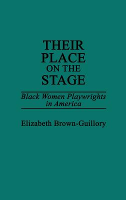 Their Place on the Stage: Black Women Playwrights in America - Brown-Guillory, Elizabeth