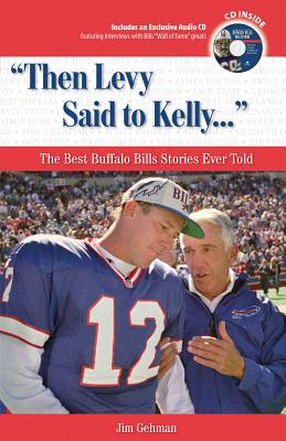 Then Levy Said to Kelly: The Best Buffalo Bills Stories Ever Told - Gehman, Jim