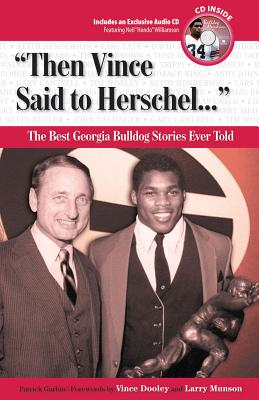 Then Vince Said to Herschel...: The Best Georgia Football Stories Ever Told - Garbin, Patrick