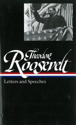 Theodore Roosevelt: Letters and Speeches - Roosevelt, Theodore, and Auchincloss, Louis (Editor)