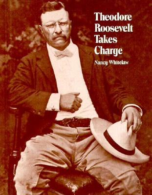 Theodore Roosevelt Takes Charge - Whitelaw, Nancy, and Levine, Abby (Editor)