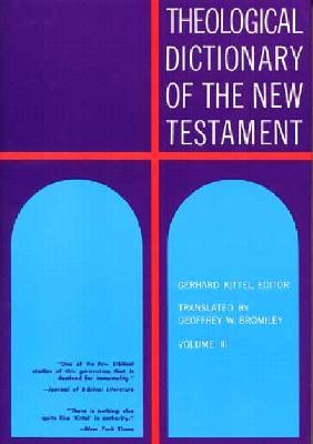 Theological Dictionary of the New Testament, Volume III - Kittel, Gerhard (Editor), and Friedrich, Gerhard (Editor)