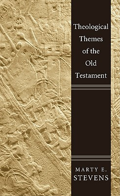 Theological Themes of the Old Testament - Stevens, Marty E