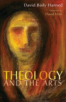 Theology and the Arts - Harned, David Baily