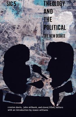 Theology and the Political: The New Debate - Davis, Creston (Editor), and Milbank, John (Editor), and Zizek, Slavoj (Editor)
