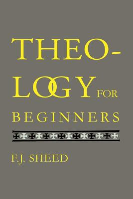 Theology for Beginners - Sheed, Frank