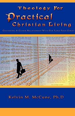 Theology for Practical Christian Living - McCune, Kelvin M