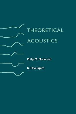 Theoretical Acoustics - Morse, Philip M, and Ingard, K Uno