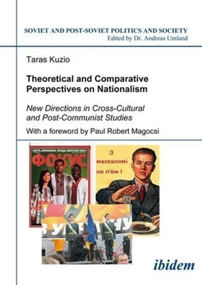 Theoretical and Comparative Perspectives on Nationalism: New Directions in Cross-Cultural and Post-Communist Studies - Kuzio, Taras (Editor), and Magocsi, Paul Robert (Foreword by)