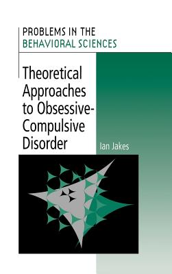 Theoretical Approaches to Obsessive-Compulsive Disorder - Jakes, Ian