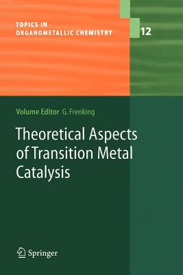 Theoretical Aspects of Transition Metal Catalysis - Frenking, Gernot (Editor)