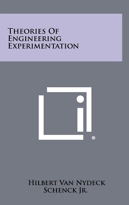 Theories of Engineering Experimentation - Schenck Jr, Hilbert Van Nydeck