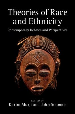 Theories of Race and Ethnicity: Contemporary Debates and Perspectives - Murji, Karim (Editor), and Solomos, John (Editor)