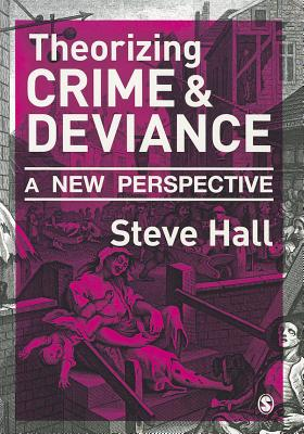 Theorizing Crime and Deviance: A New Perspective - Hall, Steve