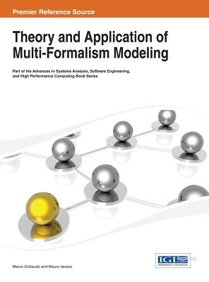Theory and Application of Multi-Formalism Modeling - Gribaudo, and Gribaudo, Marco (Editor), and Iacono, Mauro (Editor)