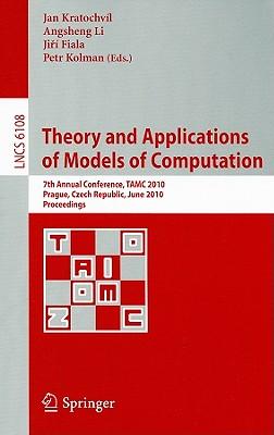 Theory and Applications of Models of Computation: 7th Annual Conference, TAMC 2010 Prague, Czech Republic, June 7-11, 2010 Proceedings - Kratochvil, Jan (Editor), and Li, Angsheng (Editor), and Fiala, Jiri (Editor)