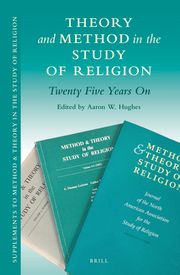 Theory and Method in the Study of Religion: Twenty Five Years on - Hughes, Aaron W