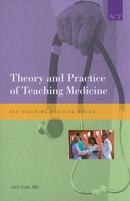 Theory and Practice of Teaching Medicine - Ende, Jack, MD (Editor)