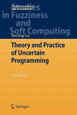 Theory and Practice of Uncertain Programming - Liu, Baoding