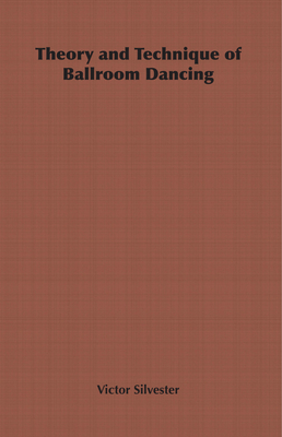Theory and Technique of Ballroom Dancing - Silvester, Victor