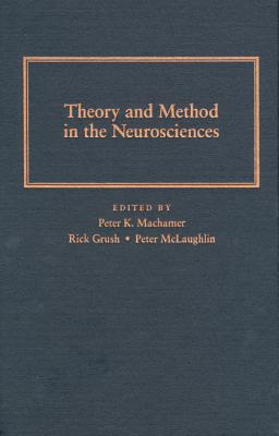 Theory & Method in the Neurosciences - Machamer, Peter (Editor), and Grush, Rick (Editor), and McLaughlin, Peter (Editor)