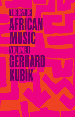 Theory of African Music, Volume I - Kubik, Gerhard