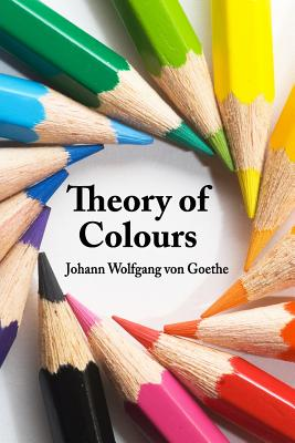 Theory of Colours - Goethe, Johann Wolfgang Von