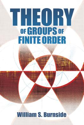 Theory of Groups of Finite Order - Burnside, William S
