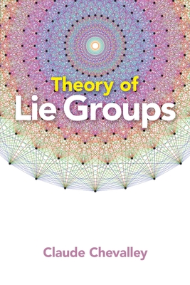 Theory of Lie Groups - Chevalley, Claude