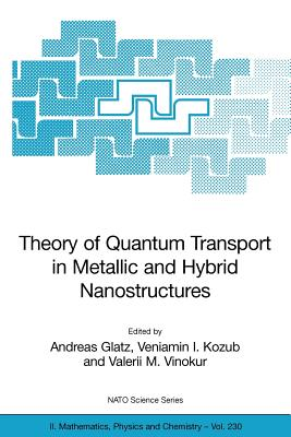 Theory of Quantum Transport in Metallic and Hybrid Nanostructures - Glatz, Andreas (Editor)