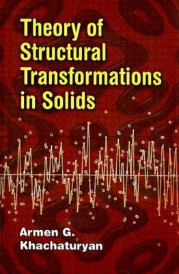 Theory of Structural Transformations in Solids - Khachatryan, Armen G
