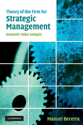 Theory of the Firm for Strategic Management: Economic Value Analysis - Becerra, Manuel