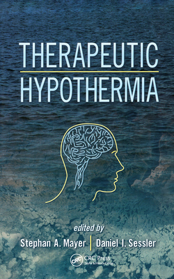 Therapeutic Hypothermia - Mayer, Stephan A, MD (Editor), and Sessler, Daniel I (Editor), and Mayer, Mayer A